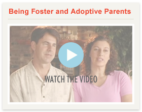 Watch video: Being Foster and Adoptive Parents