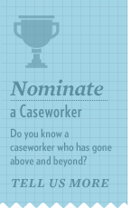 Know a caseworker who has gone above and beyond? Nominate them for our caseworker of the month award today!