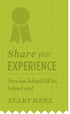 Did AdoptUSKids play a role in your adoption or foster care story? If so, tell us more!